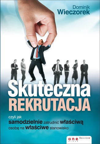 Okładka książki/ebooka Skuteczna rekrutacja, czyli jak samodzielnie zatrudnić właściwą osobę na właściwe stanowisko