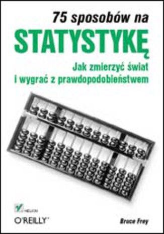 Okładka książki/ebooka 75 sposobów na statystykę. Jak zmierzyć świat i wygrać z prawdopodobieństwem