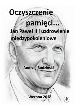 Okładka książki/ebooka Oczyszczenie pamięci. Jan Paweł II i uzdrowienie międzypokoleniowe