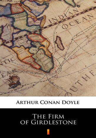 Okładka książki/ebooka The Firm of Girdlestone