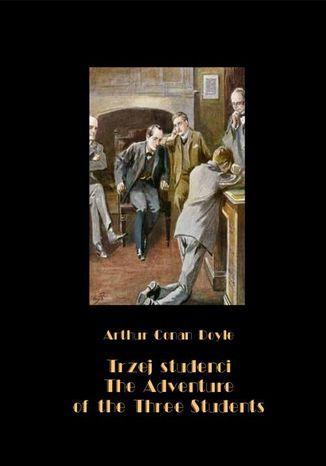 Okładka książki/ebooka Trzej studenci, czyli tajemnicza kradzież na uniwersytecie. The Adventure of the Three Students