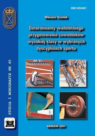 Okładka książki/ebooka Determinanty wieloletniego przygotowania zawodników wysokiej klasy w wybranych dyscyplinach sportu