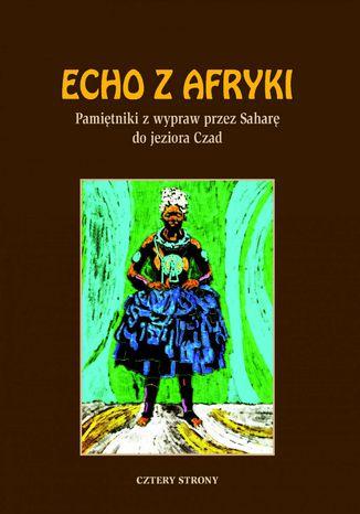 Okładka książki/ebooka Echo z Afryki. Pamiętniki z wypraw przez Saharę do jeziora Czad