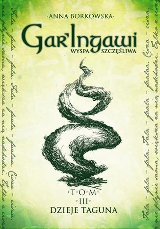 Okładka książki/ebooka GarIngawi. Wyspa szczęśliwa Tom 3 Dzieje Taguna