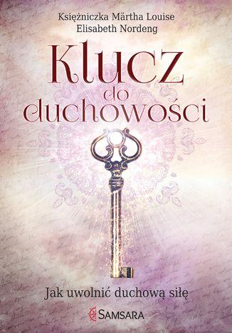 Okładka książki/ebooka Klucz do duchowości. Jak uwolnić duchową siłę
