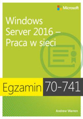 Okładka książki Egzamin 70-741: Windows Server 2016 - Praca w sieci