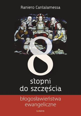 Okładka książki/ebooka Osiem stopni do szczęścia. Błogosławieństwa ewangeliczne