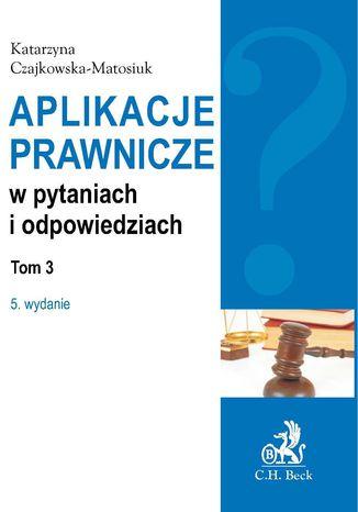 Okładka książki/ebooka Aplikacje prawnicze w pytaniach i odpowiedziach Tom 3