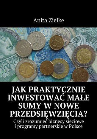 Okładka książki/ebooka Jak praktycznie inwestować małe sumy w nowe przedsięwzięcia?