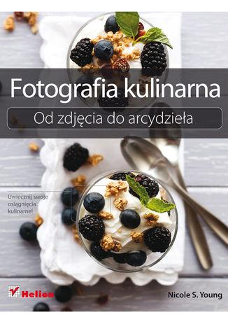 Okładka książki/ebooka Fotografia kulinarna. Od zdjęcia do arcydzieła