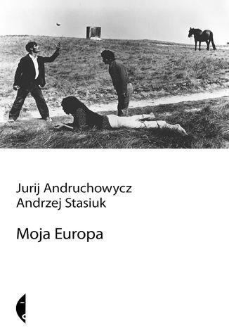 Okładka książki/ebooka Moja Europa. Dwa eseje o Europie zwanej Środkową