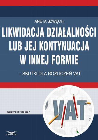 Okładka książki/ebooka Likwidacja działalności lub jej kontynuacja w innej formie  skutki dla rozliczeń VAT