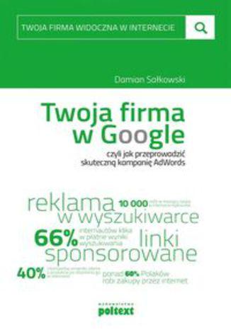 Okładka książki Twoja firma w Google. czyli jak przeprowadzić skuteczną kampanię AdWords