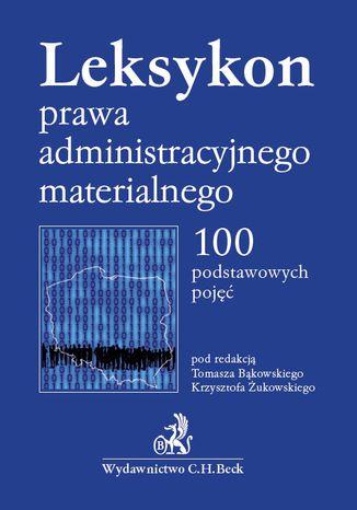 Okładka książki/ebooka Leksykon prawa administracyjnego materialnego. 100 podstawowych pojęć