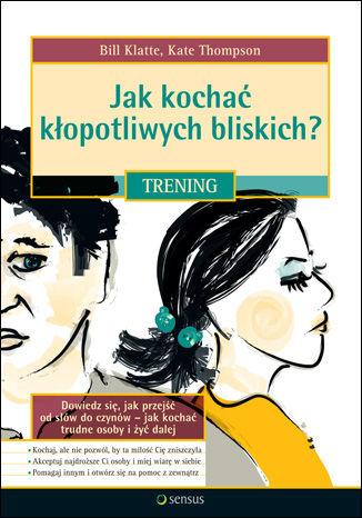Okładka książki Jak kochać kłopotliwych bliskich. Trening