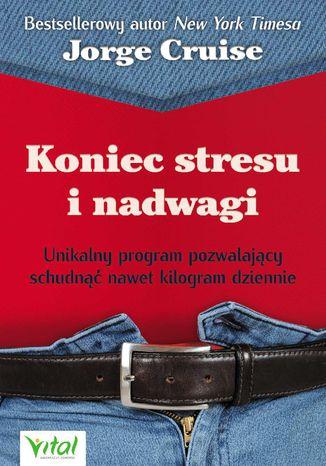 Okładka książki/ebooka Koniec stresu i nadwagi. Unikalny program pozwalający schudnąć nawet kilogram dziennie
