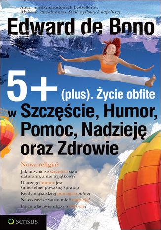 Okładka książki 5+ (plus). Życie obfite w Szczęście, Humor, Pomoc, Nadzieję oraz Zdrowie