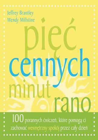 Okładka książki/ebooka Pięć cennych minut rano. 100 porannych ćwiczeń, które pomogą Ci zachować wewnętrzny spokój przez cały dzień