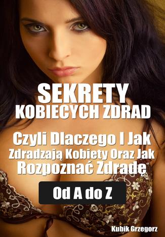 Okładka książki/ebooka Sekrety kobiecych zdrad Czyli Dlaczego i Jak Zdradzają Kobiety Oraz Jak Rozpoznać Zdradę od A do Z
