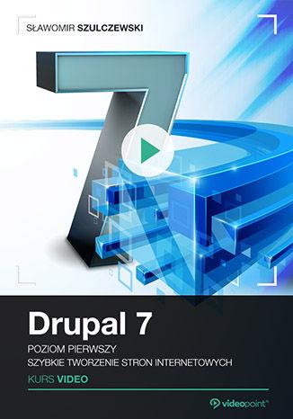 Drupal 7. Kurs video. Poziom pierwszy. Szybkie tworzenie stron internetowych