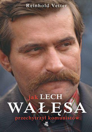 Okładka książki/ebooka Jak Lech Wałęsa przechytrzył komunistów