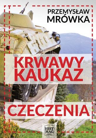 Okładka książki/ebooka Krwawy Kaukaz: Czeczenia