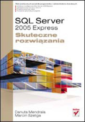 Okładka książki/ebooka SQL Server 2005 Express. Skuteczne rozwiązania