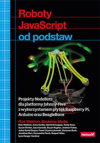 Okładka książki/ebooka Roboty JavaScript od podstaw. Projekty NodeBots dla platformy Johnny-Five z wykorzystaniem płytek Raspberry Pi, Arduino oraz BeagleBone