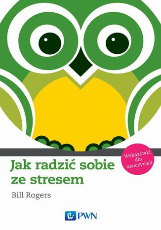 Okładka książki/ebooka Jak radzić sobie ze stresem. Wskazówki dla nauczycieli
