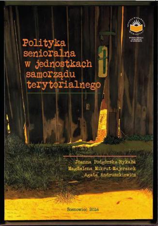 Okładka książki/ebooka Polityka senioralna w jednostkach samorządu terytorialnego