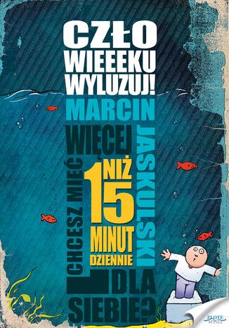 Okładka książki/ebooka Człowieeeku, wyluzuj!. Chcesz mieć więcej niż 15 minut dziennie?