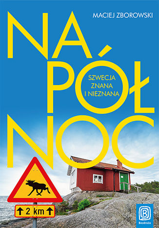 Okładka książki Na Północ. Szwecja znana i nieznana