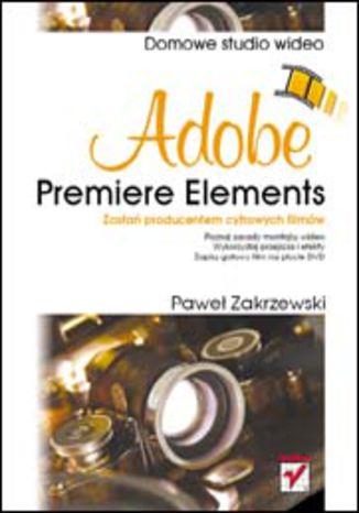 Okładka książki/ebooka Adobe Premiere Elements. Domowe studio wideo
