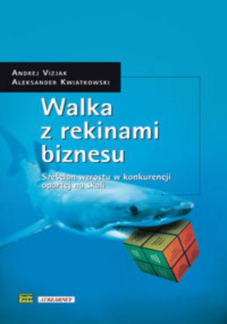 Okładka książki/ebooka Walka z rekinami biznesu. Sześcian wzrostu w konkurencji opartej na skali