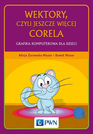 Okładka książki/ebooka Wektory, czyli jeszcze więcej Corela. Grafika komputerowa dla dzieci