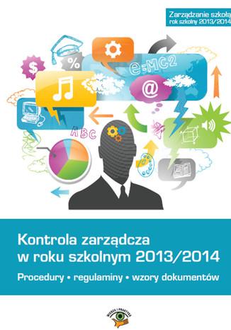 Okładka książki/ebooka Kontrola zarządcza w roku szkolnym 2013/2014