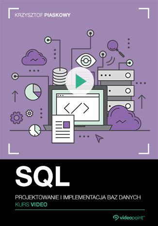 Okładka książki/ebooka SQL. Kurs video. Projektowanie i implementacja baz danych