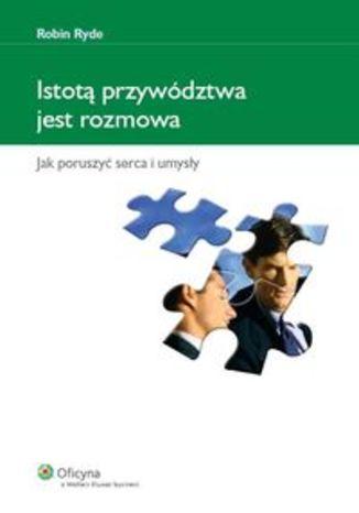 Okładka książki/ebooka Istotą przywództwa jest rozmowa. Jak poruszyć serca i umysły