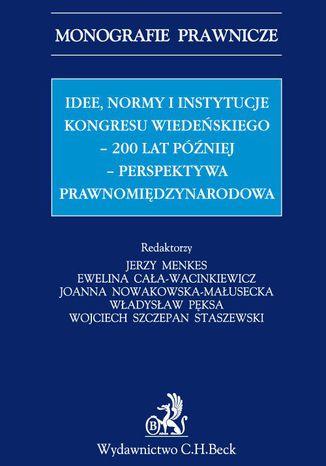 Okładka książki/ebooka Idee normy i instytucje Kongresu Wiedeńskiego - 200 lat później - perspektywa międzynarodowa