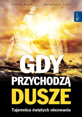 Okładka książki/ebooka Gdy przychodzą dusze. Tajemnica świętych obcowania