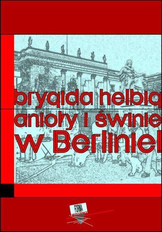 Okładka książki/ebooka Anioły i świnie. W Berlinie!!