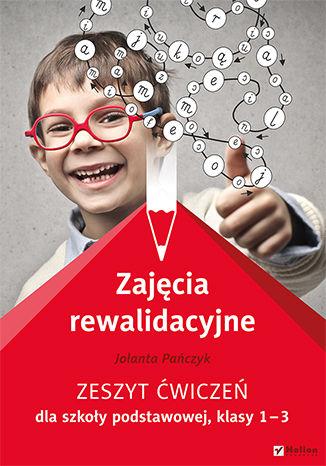 Okładka książki/ebooka Zajęcia rewalidacyjne. Zeszyt ćwiczeń dla szkoły podstawowej, klasy 1-3