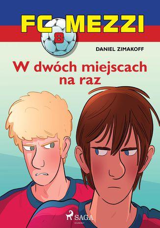 Okładka książki/ebooka FC Mezzi 8 - W dwóch miejscach na raz