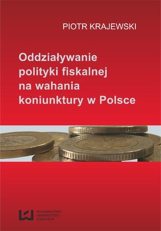 Okładka książki/ebooka Oddziaływanie polityki fiskalnej na wahania koniunktury w Polsce