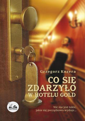 Okładka książki/ebooka Co się zdarzyło w hotelu Gold