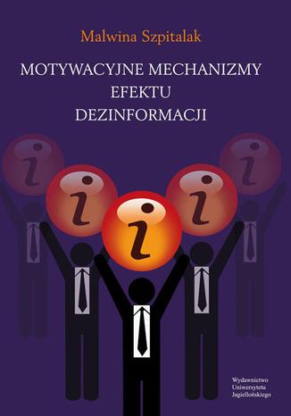Okładka książki/ebooka Motywacyjne mechanizmy efektu dezinformacji