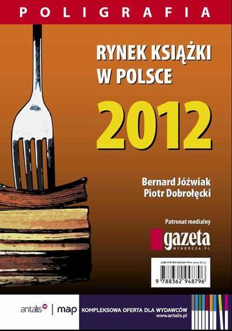 Okładka książki/ebooka Rynek książki w Polsce 2012. Poligrafia