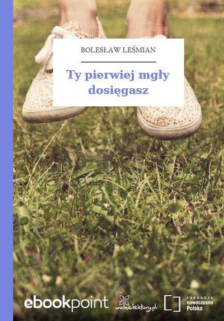 Okładka książki/ebooka Ty pierwiej mgły dosięgasz