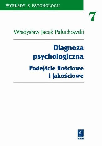 Okładka książki/ebooka Diagnoza psychologiczna. Podejście ilościowe i jakościowe