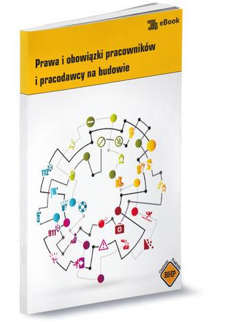 Okładka książki/ebooka Prawa i obowiązki pracowników i pracodawcy na budowie